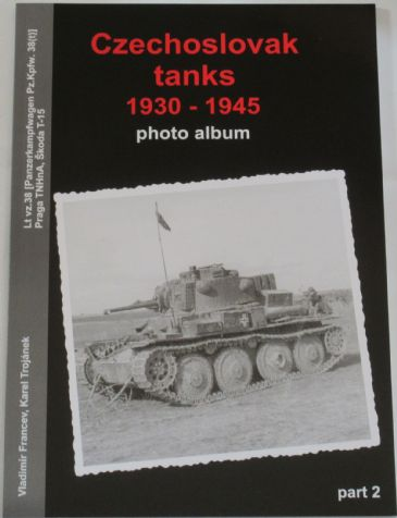 Czechoslovak Tanks 1930-1945 - Photo Album Part 2, by Vladimir Francev and Karel Trojanek